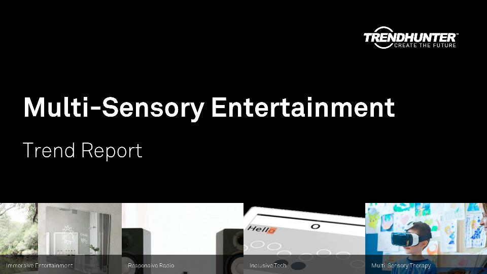 Multi-Sensory Entertainment Trend Report Research