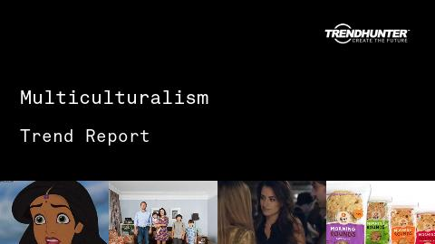 Multiculturalism Trend Report and Multiculturalism Market Research