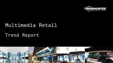 Multimedia Retail Trend Report and Multimedia Retail Market Research