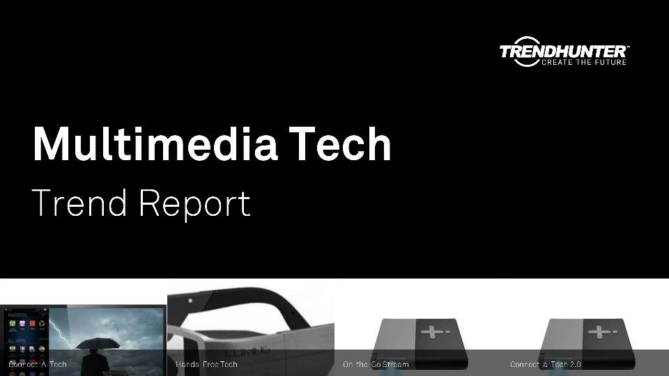 Multimedia Tech Trend Report Research