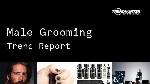 Male Grooming Trend Report and Male Grooming Market Research