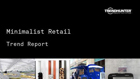 Minimalist Retail Trend Report and Minimalist Retail Market Research