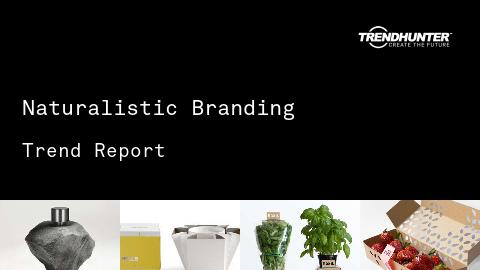 Naturalistic Branding Trend Report and Naturalistic Branding Market Research