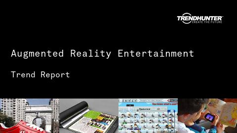 Augmented Reality Entertainment Trend Report and Augmented Reality Entertainment Market Research