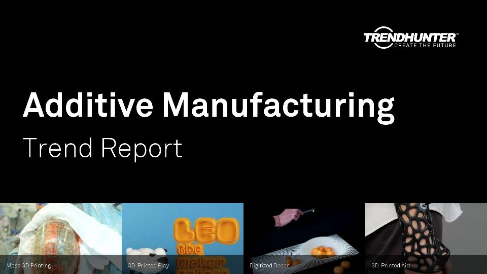 Additive Manufacturing Trend Report Research