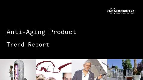 Anti-Aging Product Trend Report and Anti-Aging Product Market Research