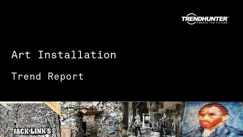 Art Installation Trend Report and Art Installation Market Research