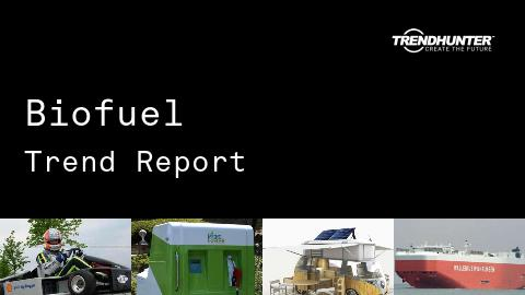 Biofuel Trend Report and Biofuel Market Research