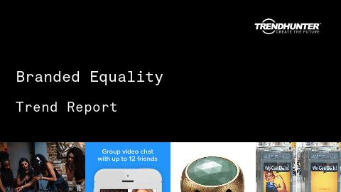 Branded Equality Trend Report and Branded Equality Market Research