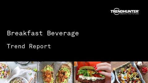 Breakfast Beverage Trend Report and Breakfast Beverage Market Research