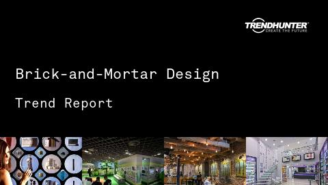 Brick-and-Mortar Design Trend Report and Brick-and-Mortar Design Market Research