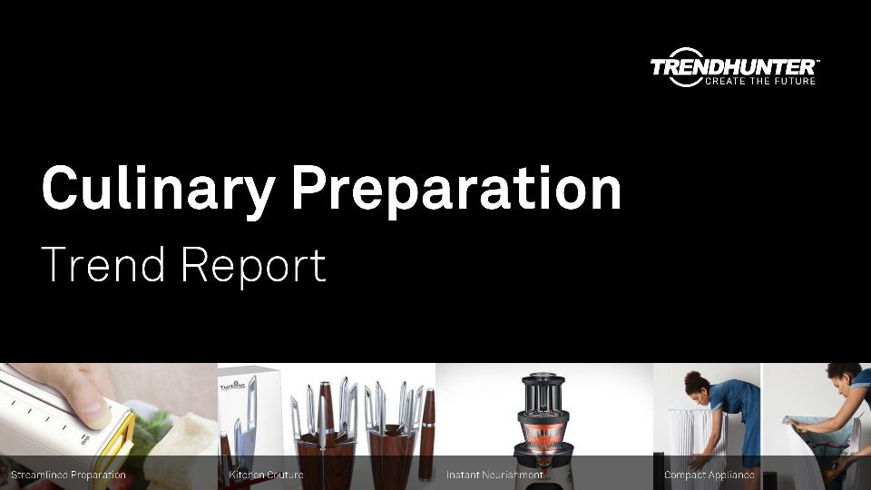 Culinary Preparation Trend Report Research