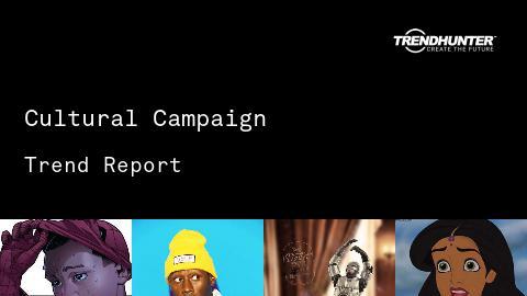 Cultural Campaign Trend Report and Cultural Campaign Market Research