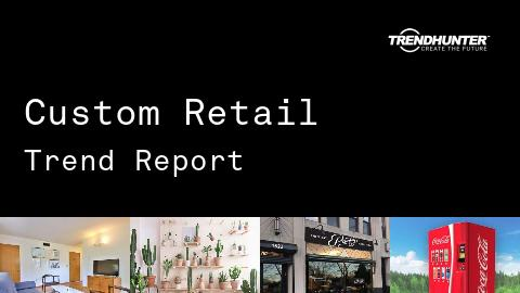 Custom Retail Trend Report and Custom Retail Market Research