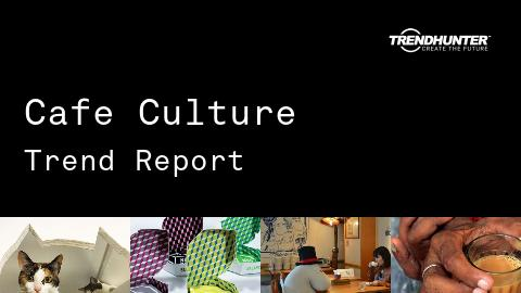 Cafe Culture Trend Report and Cafe Culture Market Research
