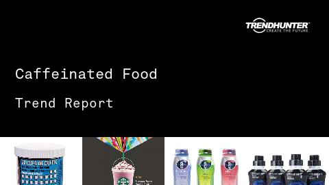 Caffeinated Food Trend Report and Caffeinated Food Market Research