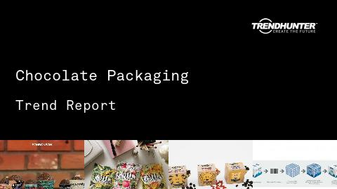Chocolate Packaging Trend Report and Chocolate Packaging Market Research