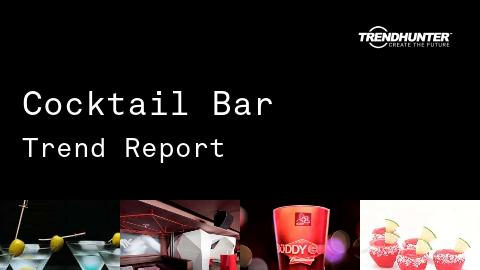 Cocktail Bar Trend Report and Cocktail Bar Market Research