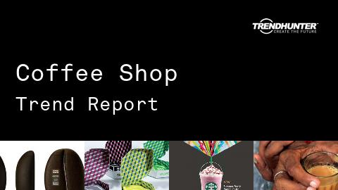 Coffee Shop Trend Report and Coffee Shop Market Research