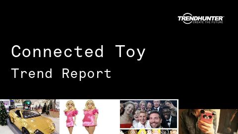 Connected Toy Trend Report and Connected Toy Market Research
