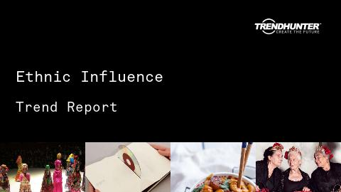 Ethnic Influence Trend Report and Ethnic Influence Market Research