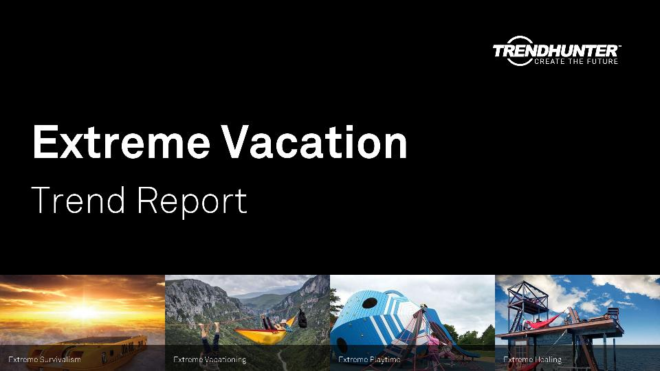 Extreme Vacation Trend Report Research