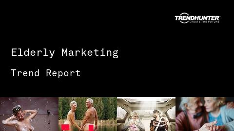 Elderly Marketing Trend Report and Elderly Marketing Market Research