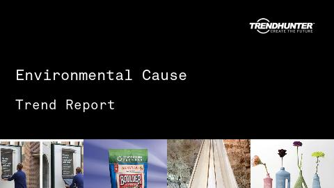 Environmental Cause Trend Report and Environmental Cause Market Research