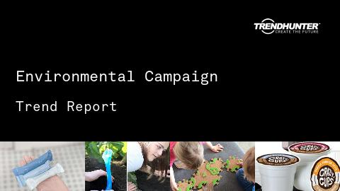 Environmental Campaign Trend Report and Environmental Campaign Market Research