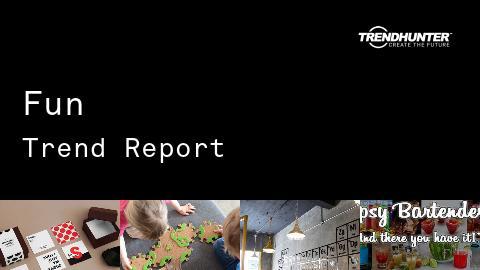 Fun Trend Report and Fun Market Research
