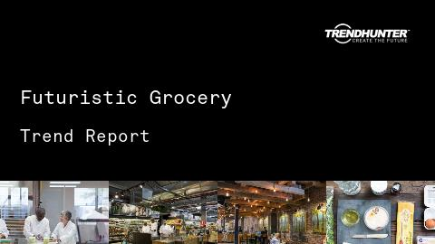 Futuristic Grocery Trend Report and Futuristic Grocery Market Research