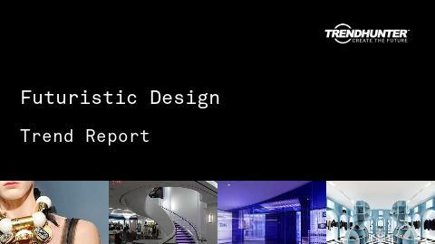 Futuristic Design Trend Report and Futuristic Design Market Research