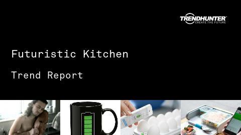 Futuristic Kitchen Trend Report and Futuristic Kitchen Market Research