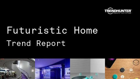 Futuristic Home Trend Report and Futuristic Home Market Research
