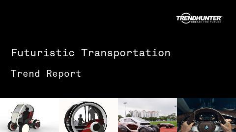 Futuristic Transportation Trend Report and Futuristic Transportation Market Research