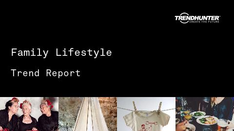 Family Lifestyle Trend Report and Family Lifestyle Market Research