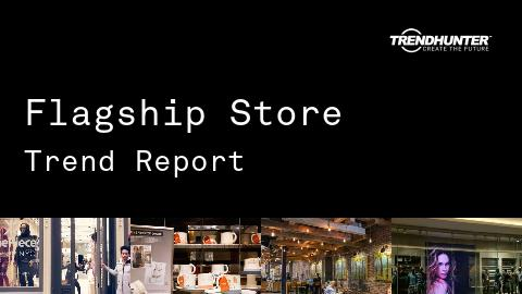 Flagship Store Trend Report and Flagship Store Market Research
