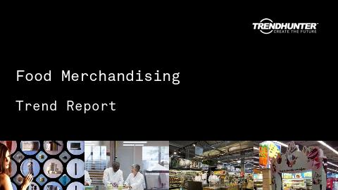 Food Merchandising Trend Report and Food Merchandising Market Research