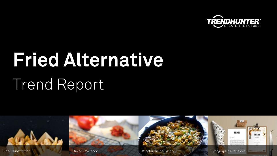 Fried Alternative Trend Report Research