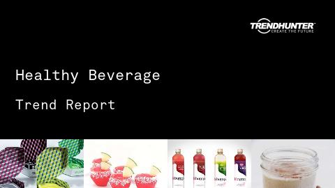 Healthy Beverage Trend Report and Healthy Beverage Market Research