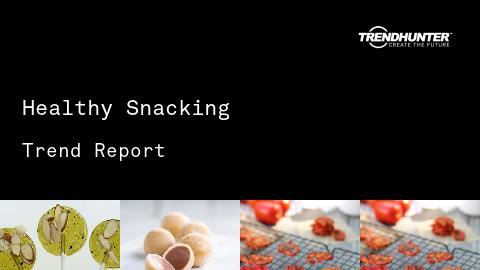Healthy Snacking Trend Report and Healthy Snacking Market Research
