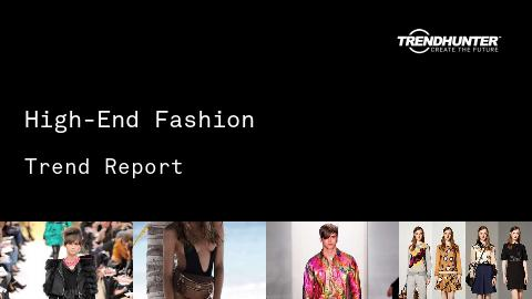 High-End Fashion Trend Report and High-End Fashion Market Research