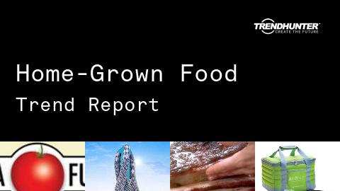 Home-Grown Food Trend Report and Home-Grown Food Market Research