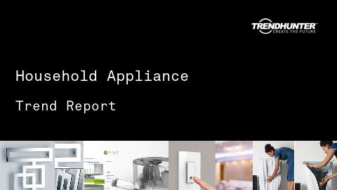 Household Appliance Trend Report and Household Appliance Market Research
