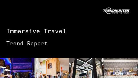 Immersive Travel Trend Report and Immersive Travel Market Research