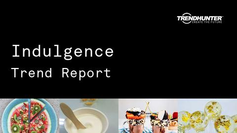 Indulgence Trend Report and Indulgence Market Research