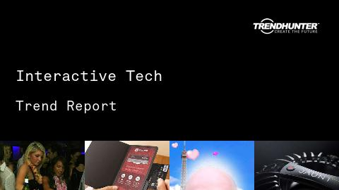 Interactive Tech Trend Report and Interactive Tech Market Research
