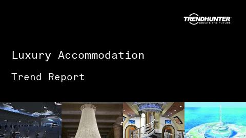 Luxury Accommodation Trend Report and Luxury Accommodation Market Research