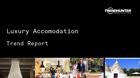 Luxury Accomodation Trend Report and Luxury Accomodation Market Research