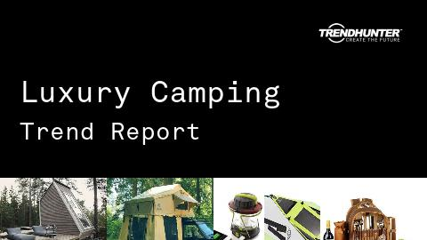 Luxury Camping Trend Report and Luxury Camping Market Research